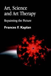 Art, Science and Art Therapy - Kaplan, Frances