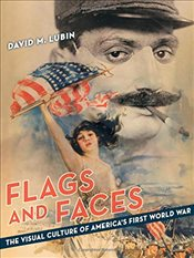 Flags and Faces : The Visual Culture of Americas First World War (Franklin D. Murphy Lectures) - Lubin, David M.
