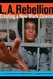 L.A. Rebellion : Creating a New Black Cinema - Field, Allyson