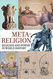 Meta-Religion : Religion and Power in World History - Laine, James W.