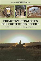 Proactive Strategies for Protecting Species: Pre-Listing Conservation and the Endangered Species Act - Donlan, C. Josh