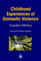 Childhood Experiences of Domestic Violence: The Herd, Primal Horde, Crowds and Masses - McGee, Caroline