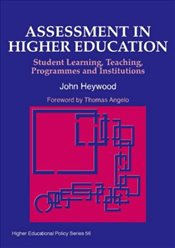 Assessment in Higher Education: Student Learning, Teaching, Programmes and Institutions (Higher Educ - Heywood, John
