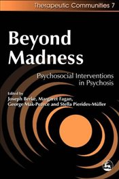 Beyond Madness: Psychosocial Interventions in Psychosis (Community, Culture and Change) - Mak-Pearce, George