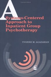 Systems-Centered Approach to Inpatient Group Psychotherapy - Agazarian, Yvonne M.