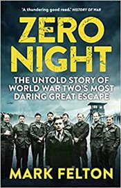 Zero Night : The Untold Story of the Second World Wars Most Daring Great Escape - Felton, Mark