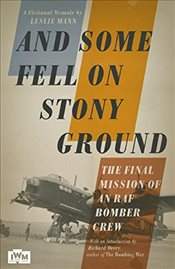 And Some Fell on Stony Ground : A Day in the Life of an RAF Bomber Pilot - Mann, Leslie