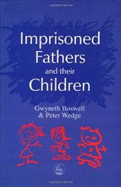 Imprisoned Fathers and their Children (Supporting Parents) - Boswell, Gwyneth