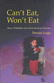 Cant Eat, Wont Eat: Dietary Difficulties and Autistic Spectrum Disorders: Dietary Difficulties and - Legge, Brenda