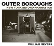 Outer Boroughs : New York Beyond Manhattan - Meyers, William