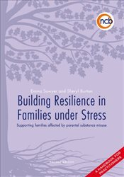 Building Resilience in Families Under Stress: Supporting Families Affected by Parental Substance Mis - Sawyer, Emma