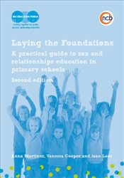 Laying the Foundations: A Practical Guide to Sex and Relationships Education in Primary Schools - Martinez, Anna