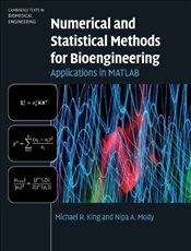 Numerical and Statistical Methods for Bioengineering : Applications in MATLAB - King, Michael R.