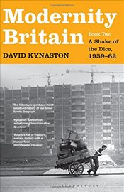 Modernity Britain : A Shake of the Dice, 1959-62 : Book Two  - Kynaston, David