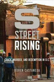 S Street Rising : Crack, Murder, and Redemption in D.C. - Castaneda, Ruben
