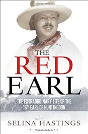 Red Earl : The Extraordinary Life of the 16th Earl of Huntingdon - Hastings, Selina