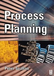 Process Planning : The Design/Manufacture Interface - Scallan, Peter