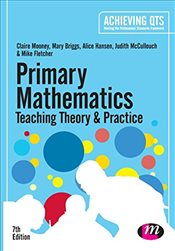 Primary Mathematics: Teaching Theory and Practice (Achieving QTS Series) - Mooney, Claire