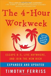 4-Hour Workweek : Escape 9-5, Live Anywhere, and Join the New Rich - Ferriss, Timothy