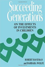 Succeeding Generations: On the Effects of Investments in Children - Haveman, Robert H.