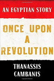 Once Upon a Revolution : An Egyptian Story - Cambanis, Thanassis