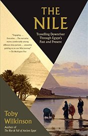 Nile Travelling Downriver Through Egypts Past and Present  - Wilkinson, Toby