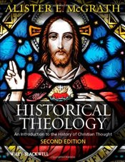 Historical Theology : An Introduction to the History of Christian Thought - McGrath, Alister E.