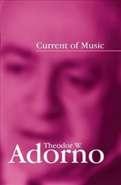 Current of Music : Elements of a Radio Theory - Adorno, Theodor W.