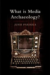 What is Media Archaeology? - Parikka, Jussi