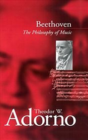 Beethoven : The Philosophy of Music - Adorno, Theodor W.