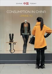 Consumption in China : How Chinas New Consumer Ideology is Shaping the Nation  - Yu, LiAnne