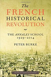 French Historical Revolution : The Annales School - Burke, Peter