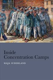 Inside Concentration Camps : Social Life at the Extremes - Suderland, Maja
