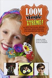 Loom Magic Xtreme : 25 Spectacular, Never-Before-Seen Designs for Rainbows of Fun - McCann, John