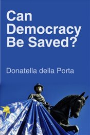 Can Democracy Be Saved? : Participation, Deliberation and Social Movements - Porta, Donatella della