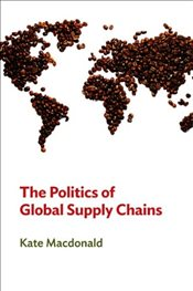 Politics of Global Supply Chains - Macdonald, Kate