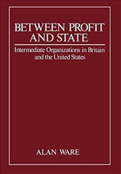 Between Profit and State : Intermediate Organisations in Britain and the United States  - Ware, Alan