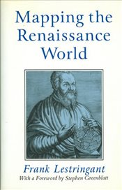 Mapping the Renaissance World : The Geographical Imagination in the Age of Discovery - Lestringant, Frank