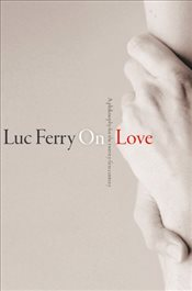 On Love:  A Philosophy for the Twenty-First Century - Ferry, Luc