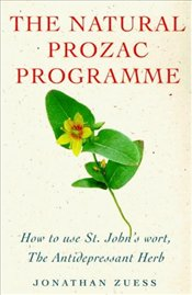 NATURAL PROZAC PROGRAMME : How to Use St.Johns Wort, the Anti-Depressant Herb - ZUESS,
