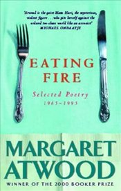 Eating Fire : Selected Poetry 1965-1995 - Atwood, Margaret
