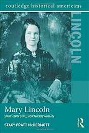 Mary Lincoln : Southern Girl, Northern Woman  - McDermott, Stacy Pratt