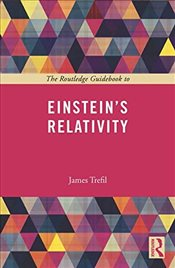 Routledge Guidebook to Einsteins Relativity - Trefil, James