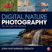 Digital Nature Photography : The Art and the Science - Gerlach, John and Barbara