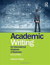 Academic Writing for International Students of Business 2e - Bailey, Stephen