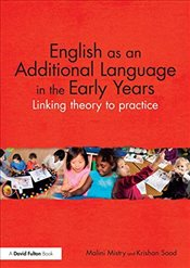 English as an Additional Language in the Early Years : Linking theory to practice - Mistry, Malini