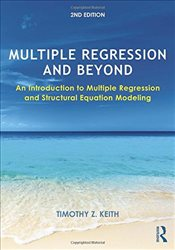 Multiple Regression and Beyond: An Introduction to Multiple Regression and Structural Equation Model - Keith, Timothy Z.