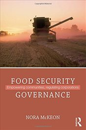 Food Security Governance : Empowering Communities, Regulating Corporations  - McKeon, Nora