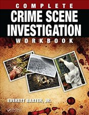 Complete Crime Scene Investigation Workbook - Baxter, Everett