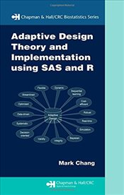 Adaptive Design Theory and Implementation Using SAS and R (Chapman & Hall/CRC Biostatistics Series) - Chang, Mark